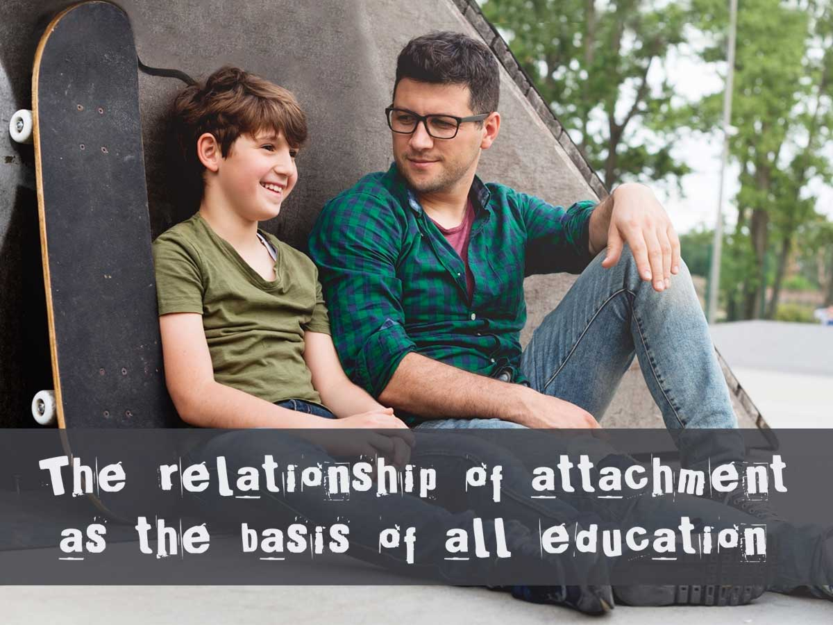 the relationship of attachment as the basis of all education