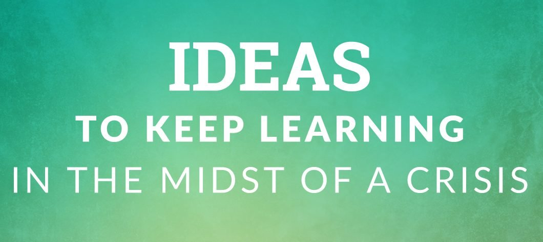 Ideas to keep learning in the midst of crisis